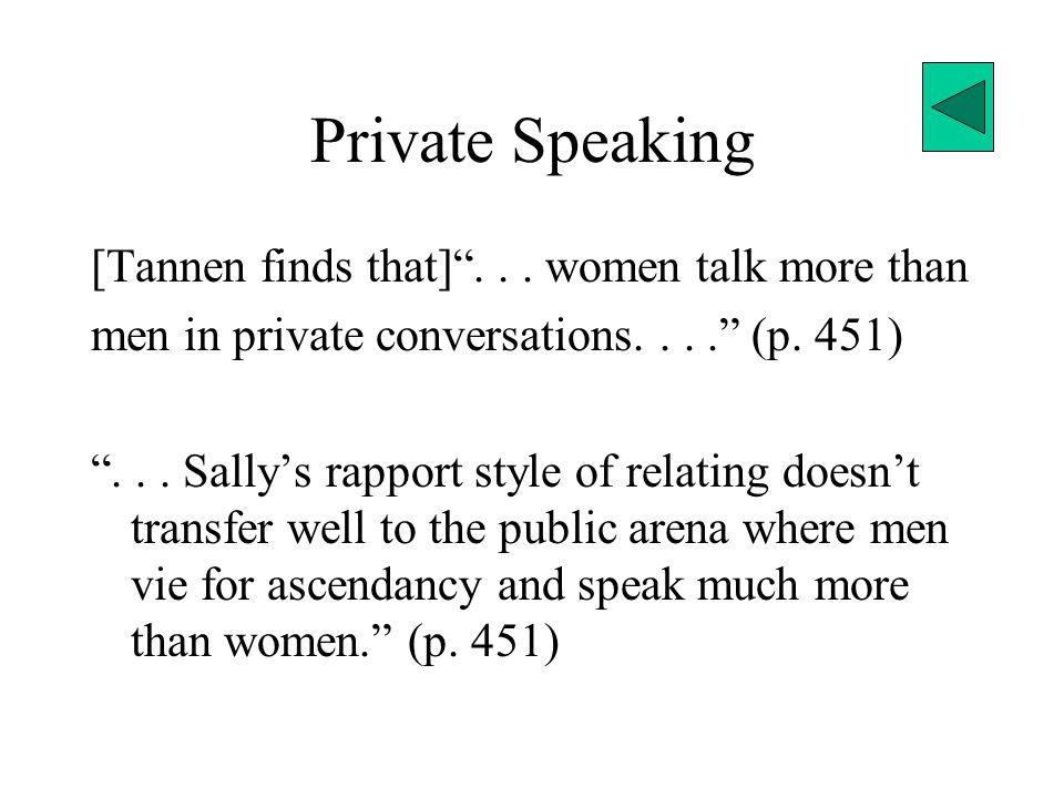 Private Speaking [Tannen finds that] . . . women talk more than